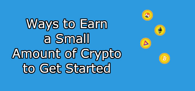 Some Ways to Earn a Small Amount of Crypto to Get Started